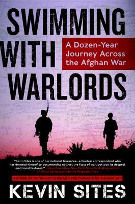 Swimming with Warlords: A Dozen-Year Journey Across the Afghan War  by  Kevin Sites