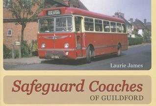 Safeguard Coaches of Guildford: A Ninetieth Anniversary Celebration of a Family Business Laurie James