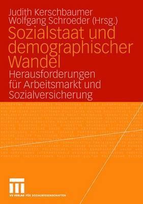 Sozialstaat Und Demographischer Wandel: Herausforderungen Fur Arbeitsmarkt Und Sozialversicherungen Judith Kerschbaumer