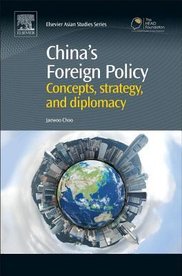 China S Foreign Policy: Concepts, Strategy, and Diplomacy  by  Jaewoo Choo