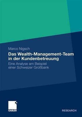 Das Wealth-Management-Team in Der Kundenbetreuung: Eine Analyse Am Beispiel Einer Schweizer Grossbank Marco Nigsch