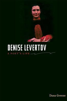 Denise Levertov: A Poets Life  by  Dana Greene