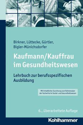 Kaufmann/Kauffrau Im Gesundheitswesen: Lehrbuch Zur Berufsspezifischen Ausbildung Barbara Birkner