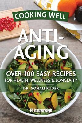 Cooking Well: Anti-Aging: Over 125 Easy & Delicious Recipes for Longevity & Youthfulness Anna Krusinski
