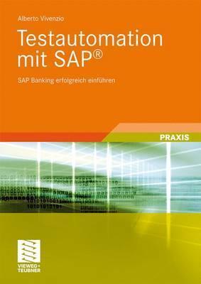 Testautomation Mit SAP(R): SAP Banking Erfolgreich Einfuhren  by  Alberto Vivenzio