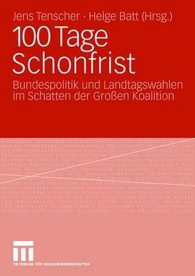 100 Tage Schonfrist: Bundespolitik Und Landtagswahlen Im Schatten Der Gro N Koalition  by  Jens Tenscher