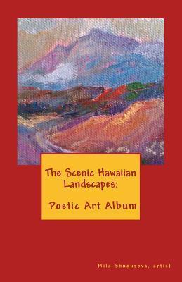 The Scenic Hawaiian Landscapes: Poetic Art Album.  by  Olga Shugurova