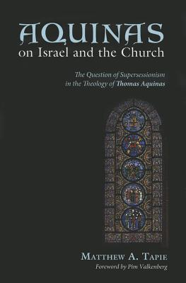 Aquinas on Israel and the Church  by  Matthew A Tapie