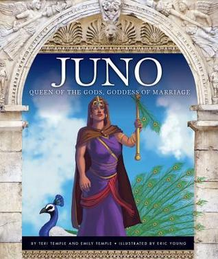 Juno: Queen of the Gods, Goddess of Marriage  by  Teri Temple