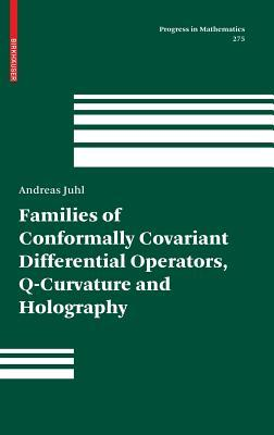 Families Of Conformally Covariant Differential Operators, Q Curvature And Holography Andreas Juhl