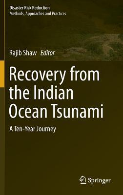 Recovery from the Indian Ocean Tsunami: A Ten-Year Journey Rajib Shaw