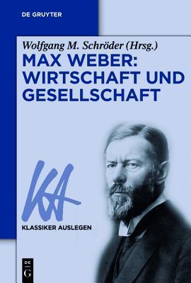Max Weber: Wirtschaft Und Gesellschaft  by  Wolfgang M Schroder