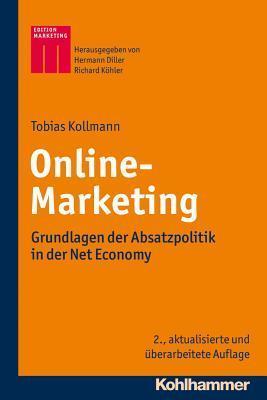 Online-Marketing: Grundlagen Der Absatzpolitik in Der Net Economy  by  Tobias Kollmann