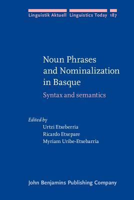 Noun Phrases and Nominalization in Basque. Syntax and Semantics.  by  Urtzi Etxeberria