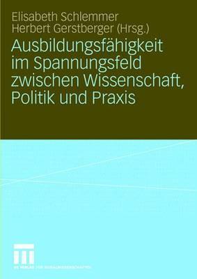 Ausbildungsfahigkeit Im Spannungsfeld Zwischen Wissenschaft, Politik Und Praxis  by  Elisabeth Schlemmer