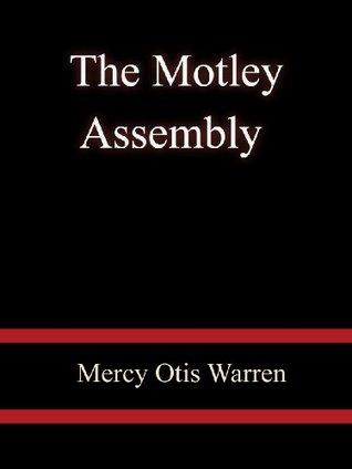 The Motley Assembly - Mercy Otis Warren Mercy Otis Warren