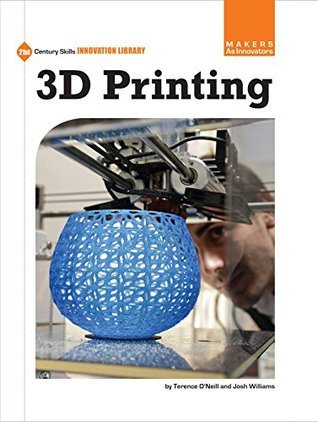 3D Printing (21st Century Skills Innovation Library: Makers as Innovators)  by  Terence ONeill