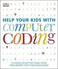 Help Your Kids with Computer Coding: A Unique Step-By-Step Visual Guide, from Binary Code to Building Games  by  Carol Vorderman
