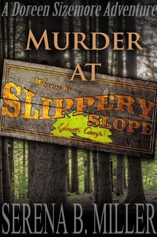 Murder At Slippery Slope Youth Camp (The Doreen Sizemore Adventures Book 3) Serena B. Miller