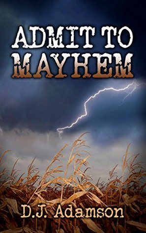 Admit to Mayhem: Lillian Dove Mystery  by  D. J. Adamson