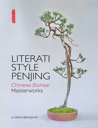 Literati Style Penjing: Chinese Bonsai Masterworks  by  Zhao Qingquan