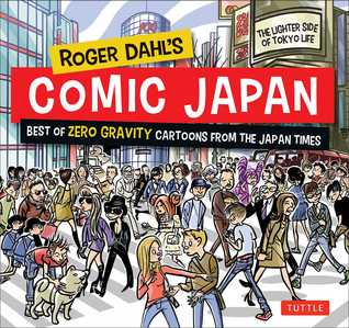 Roger Dahls Comic Japan: Best of Zero Gravity Cartoons from The Japan Times-The Lighter Side of Tokyo Life  by  Roger Dahl
