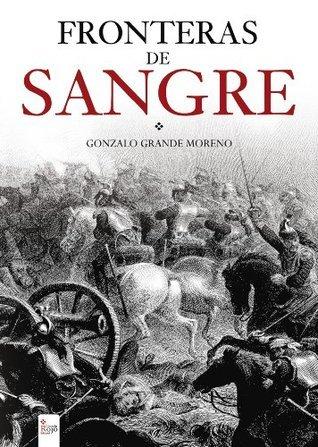 FRONTERAS DE SANGRE  by  Gonzalo Grande Moreno