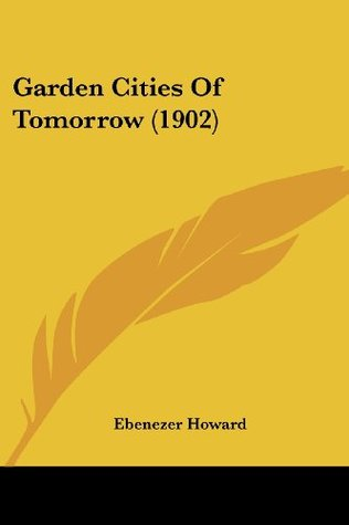 Garden Cities Of Tomorrow (1902) Ebenezer Howard