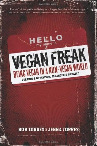 Vegan Freak: Being Vegan in a Non-Vegan World, 2nd Edition Bob Torres