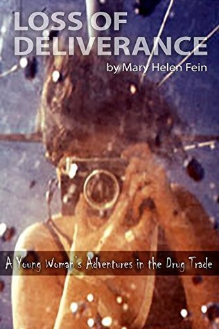 Loss of Deliverance: A Young Womans Adventures in the Drug Trade  by  Mary Helen Fein