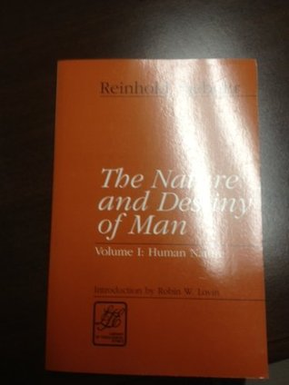 The Nature and Destiny of Man, Vol 1: Human Nature Reinhold Niebuhr