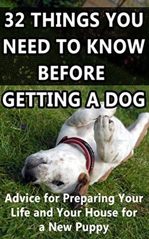 32 Things You Need to Know Before Getting a Dog: Advice for Preparing Your House and Your Life for a New Puppy Jenna Inouye