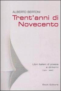 Trentanni di Novecento: Libri italiani di poesia e dintorni (1971-2000)  by  Alberto Bertoni