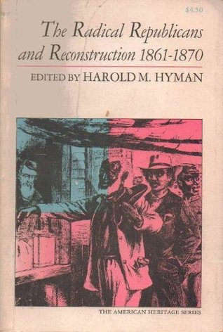Radical Republicans and Reconstruction, 1861-1870  by  Harold M. Hyman