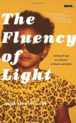 The Fluency of Light: Coming of Age in a Theater of Black and White (Sightline Books) Aisha Sabatini Sloan