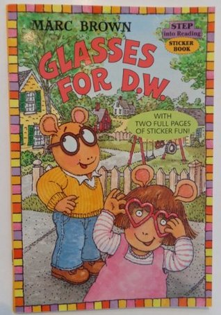 Glasses for D.W. With Two Full Pages of Sticker Fun Marc Brown