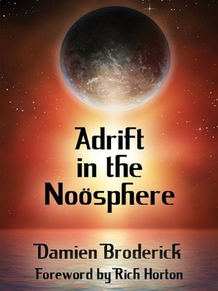 Adrift in the Noösphere: Science Fiction Stories  by  Damien Broderick