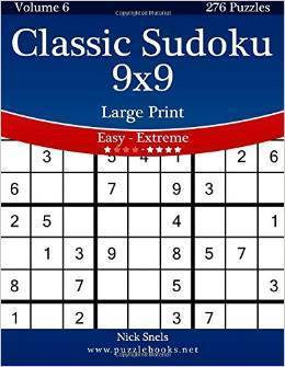 Classic Sudoku 9x9 Large Print - Easy to Extreme - Volume 6 - 276 Puzzles  by  Nick Snels
