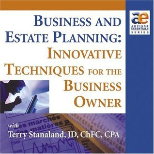 Business and Estate Planning: Innovative Techniques for the Business Owners Terry Stanaland