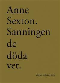 Sanningen de döda vet: dikter i urval  by  Anne Sexton