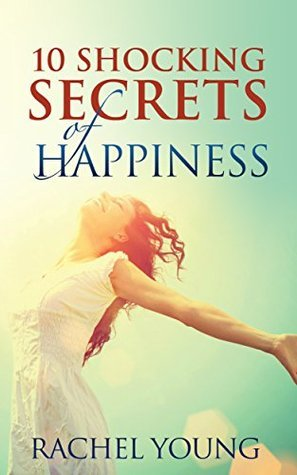 10 Shocking Secrets of Happiness Rachel Young