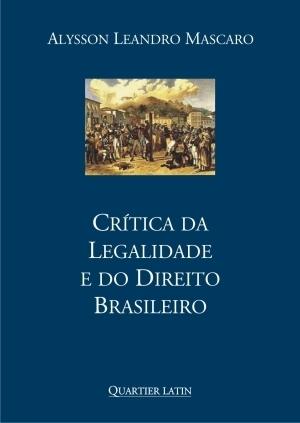 Crítica da Legalidade e do Direito Brasileiro  by  Alysson Leandro Mascaro