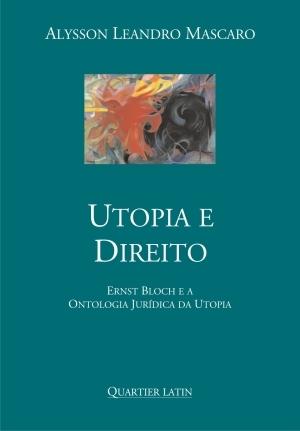 Utopia e Direito - Ernst Bloch e a ontologia jurídica da utopia Alysson Leandro Mascaro