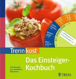 Trennkost Das Einsteiger-Kochbuch: 120 Rezepte zum einfachen Abnehmen  by  Ursula Summ