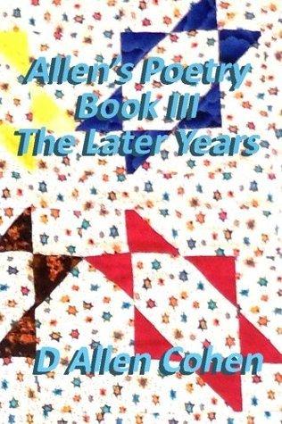 Allens Poetry Book III, the Later Years D. Allen Cohen