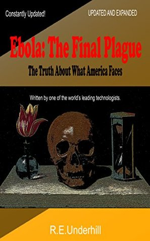 Ebola: The Final Plague (Newly Updated and Expanded): What America Now Faces  by  R. E. Underhill
