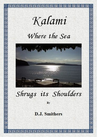 Kalami, Where the Sea Shrugs its Shoulders  by  D.J. Smithers