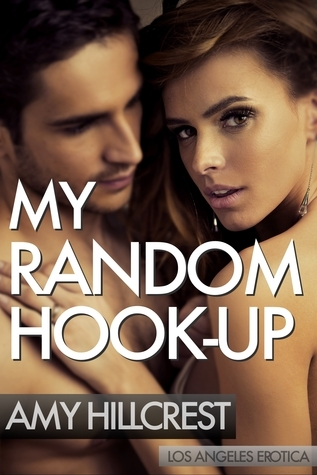 My Random Hook-Up: Los Angeles Erotica  by  Amy Hillcrest
