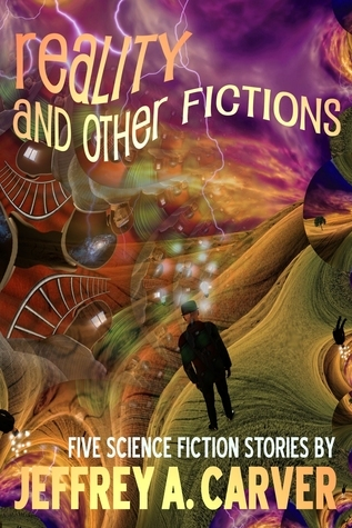 Reality and Other Fictions Jeffrey A. Carver