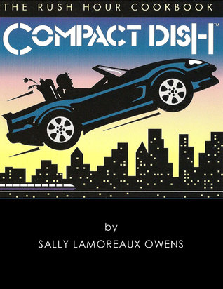 Compact Dish: The Rush Hour Cookbook Sally Owens